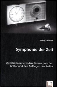 Publikation: Symphonie der Zeit: Die kommunizierenden Röhren zwischen Gothic und den Anfängen des Radios von Solveig Ottmann