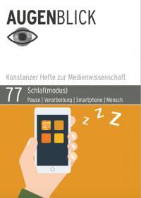 AugenBlick 77, Konstanzer Hefte zur Medienwissenschaft, Schlaf(modus). Pause | Verarbeitung | Smartphone | Mensch, Solveig Ottmann